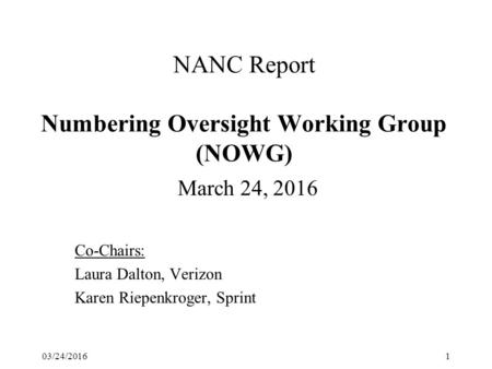 NANC Report Numbering Oversight Working Group (NOWG) March 24, 2016 Co-Chairs: Laura Dalton, Verizon Karen Riepenkroger, Sprint 03/24/20161.