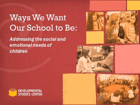 Ways We Want Our School to Be: Addressing the social and emotional needs of children.