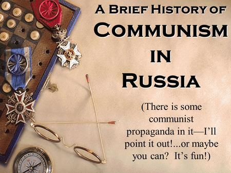 A Brief History of Communism in Russia (There is some communist propaganda in it—I'll point it out!...or maybe you can? It's fun!)
