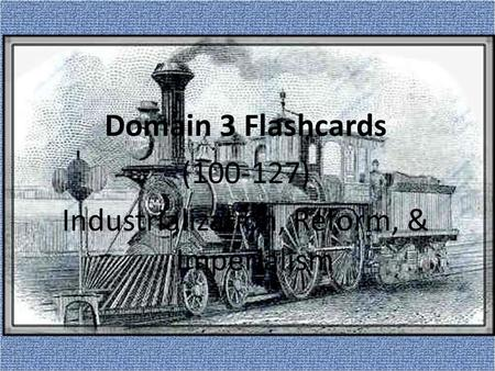 Domain 3 Flashcards (100-127) Industrialization, Reform, & Imperialism.