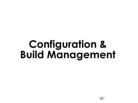 Configuration & Build Management. Why Software Configuration Management ? The problem: Multiple people have to work on software that is changing More.