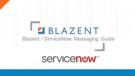 Blazent / ServiceNow Messaging Guide. Transforming data into actionable intelligence Improve business outcomes by contextualizing data to make informed.