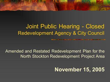Joint Public Hearing - Closed Redevelopment Agency & City Council Amended and Restated Redevelopment Plan for the North Stockton Redevelopment Project.