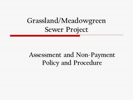 Grassland/Meadowgreen Sewer Project Assessment and Non-Payment Policy and Procedure.