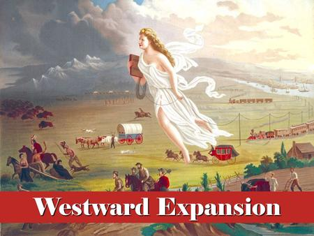 "Westward Expansion. Stuff to know is in red! ""Manifest Destiny"" (this is review!) Coined in 1845 Belief that God had destined the U.S. to reach the Pacific."