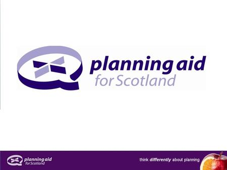planning aid for scotland unique national charity helping people engage with planning impartial & independent not part of Scottish Government or any Local.