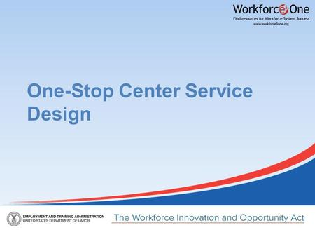One-Stop Center Service Design. Presenter Kim Vitelli Division Chief of National Programs, Tools, and Technical Assistance Office of Workforce Investment.