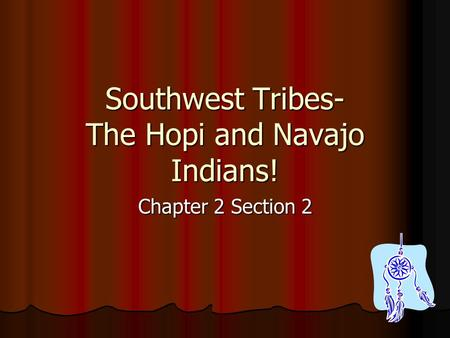 Southwest Tribes- The Hopi and Navajo Indians! Chapter 2 Section 2.