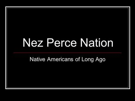 Nez Perce Nation Native Americans of Long Ago. Great Basin.