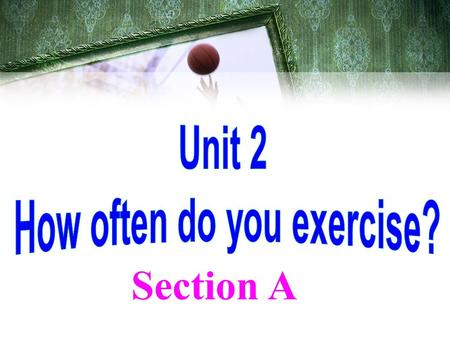 Section A. Did you enjoy your last weekend? Was it interesting? What did you do on the last weekend?