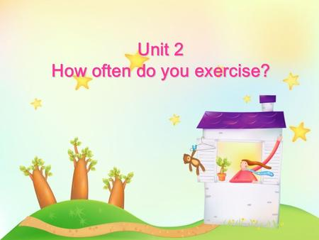 Unit 2 How often do you exercise?. Section A Period 1.