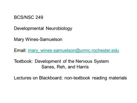 BCS/NSC 249 Developmental Neurobiology Mary Wines-Samuelson   Textbook: