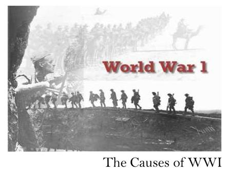The Causes of WWI. Road to War Early 1900s, Imperialism was main concern in most European nations Nations made many alliances for protection –If attacked,