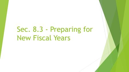 Sec. 8.3 - Preparing for New Fiscal Years.  In order to meet the financial reporting demands of each new financial year, certain ledger accounts in any.