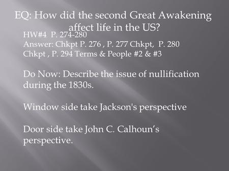 EQ: How did the second Great Awakening affect life in the US? HW#4 P. 274-280 Answer: Chkpt P. 276, P. 277 Chkpt, P. 280 Chkpt, P. 294 Terms & People #2.