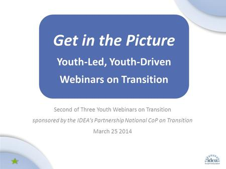 Leading by Convening: A Blueprint for Authentic Engagement (c) 2014 IDEA Partnership Second of Three Youth Webinars on Transition sponsored by the IDEA's.