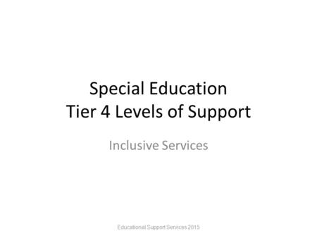 Special Education Tier 4 Levels of Support Inclusive Services Educational Support Services 2015.