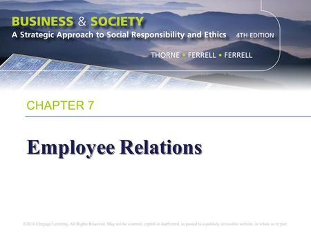 CHAPTER 7 Employee Relations. Chapter Objectives To discuss employees as stakeholders To examine the economic, legal, ethical, and philanthropic responsibilities.