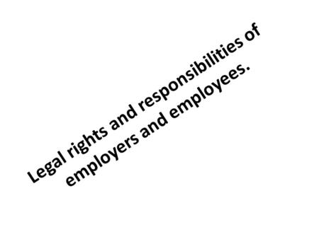 Legal rights and responsibilities of employers and employees.
