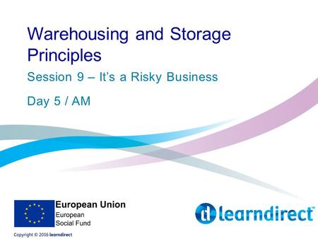 Warehousing and Storage Principles Session 9 – It's a Risky Business Day 5 / AM.