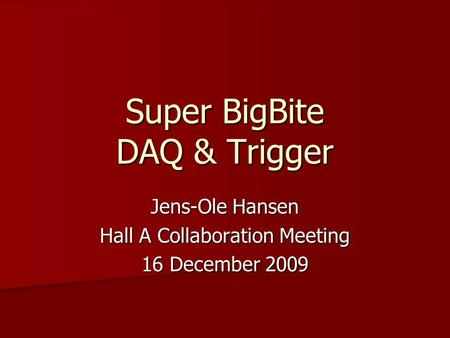 Super BigBite DAQ & Trigger Jens-Ole Hansen Hall A Collaboration Meeting 16 December 2009.