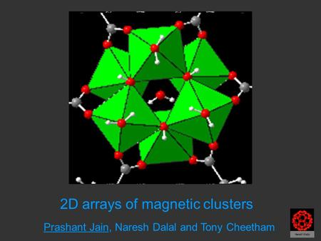 Prashant Jain, Naresh Dalal and Tony Cheetham Harold Kroto 2D arrays of magnetic clusters.