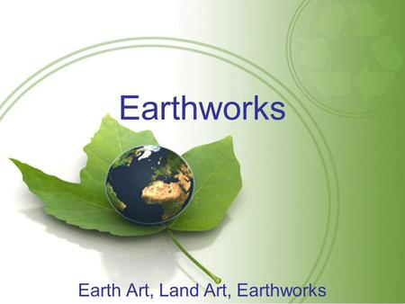 Earthworks Earth Art, Land Art, Earthworks. What are Earthworks?  Earthworks are mainly sculptural artwork created in nature, using such materials as.