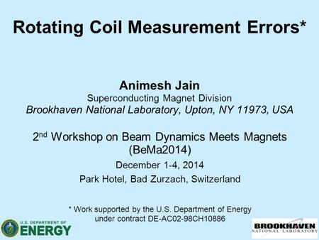 Rotating Coil Measurement Errors* Animesh Jain Superconducting Magnet Division Brookhaven National Laboratory, Upton, NY 11973, USA 2 nd Workshop on Beam.