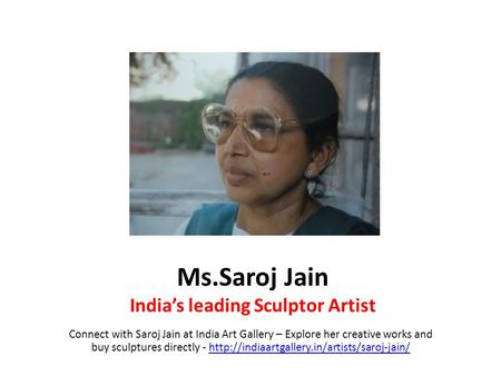 Ms.Saroj Jain India's leading Sculptor Artist Connect with Saroj Jain at India Art Gallery – Explore her creative works and buy sculptures directly -