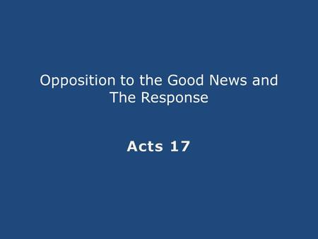 Opposition to the Good News and The Response. Fruit of the Gospel & Violent Opposition 4 And some of them were persuaded and joined Paul and Silas, as.