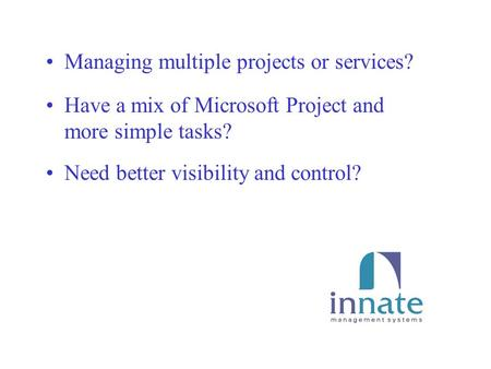 Managing multiple projects or services? Have a mix of Microsoft Project and more simple tasks? Need better visibility and control?