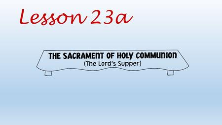 Lesson 23a. What do we receive in the Lord's Supper?