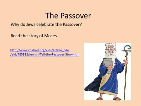 The Passover  /aid/485982/jewish/Tell-the-Passover-Story.htm Why do Jews celebrate the Passover? Read the story of.