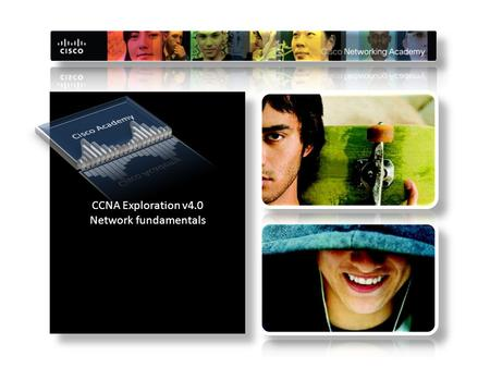 CCNA Exploration v4.0 Network fundamentals CCNA Exploration v4.0 Network fundamentals.