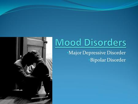 Major Depressive Disorder Bipolar Disorder. Magnified states of either: Depression: Lethargic, listless state characterized by sadness. Mania: Excited.