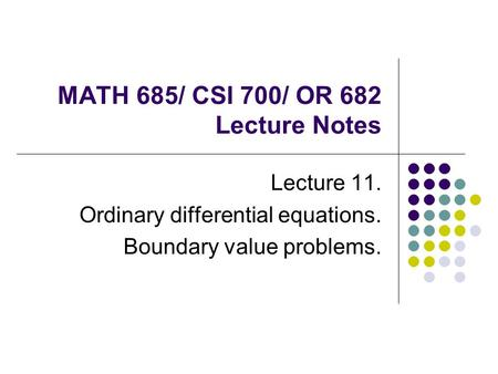 MATH 685/ CSI 700/ OR 682 Lecture Notes Lecture 11. Ordinary differential equations. Boundary value problems.