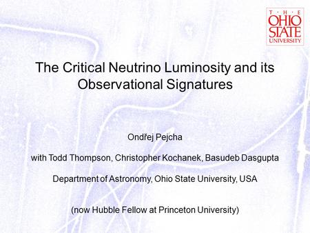The Critical Neutrino Luminosity and its Observational Signatures Ondřej Pejcha with Todd Thompson, Christopher Kochanek, Basudeb Dasgupta Department of.