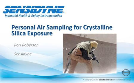 Personal Air Sampling for Crystalline Silica Exposure Ron Roberson Sensidyne.