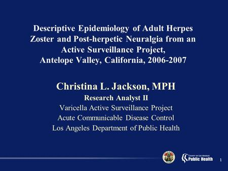 1 Descriptive Epidemiology of Adult Herpes Zoster and Post-herpetic Neuralgia from an Active Surveillance Project, Antelope Valley, California, 2006-2007.