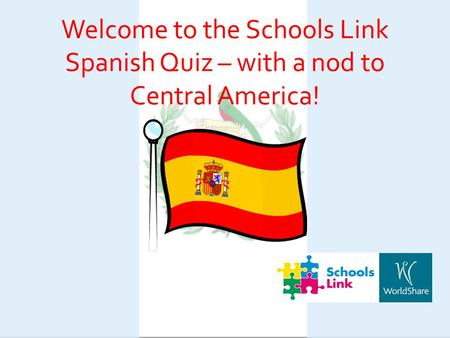 Welcome to the Schools Link Spanish Quiz – with a nod to Central America!