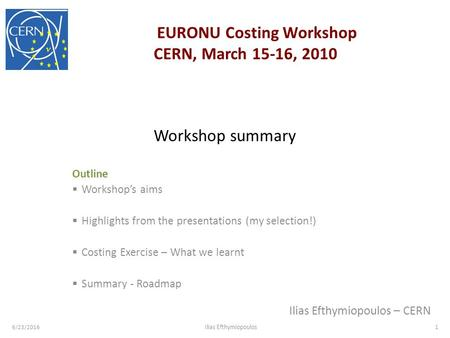 Workshop summary Outline  Workshop's aims  Highlights from the presentations (my selection!)  Costing Exercise – What we learnt  Summary - Roadmap.