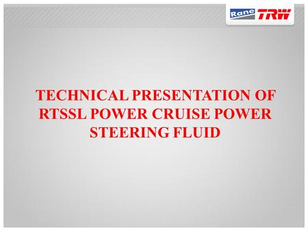 TECHNICAL PRESENTATION OF RTSSL POWER CRUISE POWER STEERING FLUID.