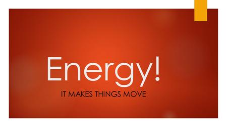 Energy! IT MAKES THINGS MOVE. Objectives  SWBAT  Identify the seven forms of energy  Define energy.