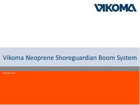 Innovation quality reliability Vikoma Neoprene Shoreguardian Boom System December 2015.