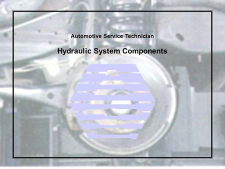 Hydraulic System Components Automotive Service Technician.