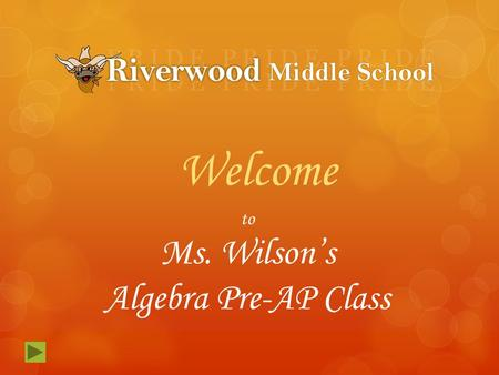 To Ms. Wilson's Algebra Pre-AP Class Welcome. Reporting Categories… Algebra is broken into five strands. Students will master these strands in the Algebra.