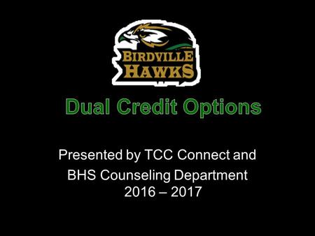Presented by TCC Connect and BHS Counseling Department 2016 – 2017.