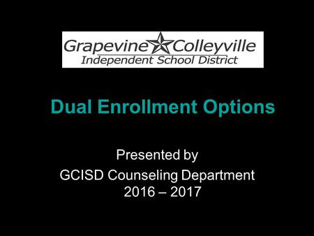 Dual Enrollment Options Presented by GCISD Counseling Department 2016 – 2017.