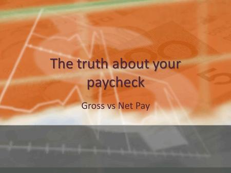 The truth about your paycheck Gross vs Net Pay. Taxes Withheld Federal Federal – Income tax 10 or 15% (details) details – Social Security 6.2% (up to.