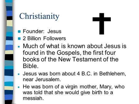 Christianity Founder: Jesus 2 Billion Followers  Much of what is known about Jesus is found in the Gospels, the first four books of the New Testament.